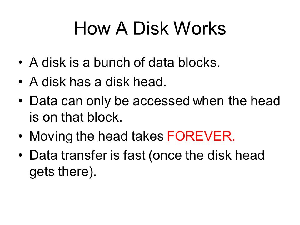How A Disk Works A disk is a bunch of data blocks.