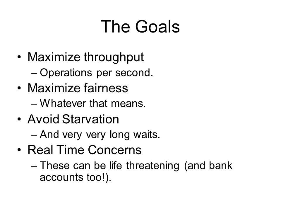 The Goals Maximize throughput –Operations per second.