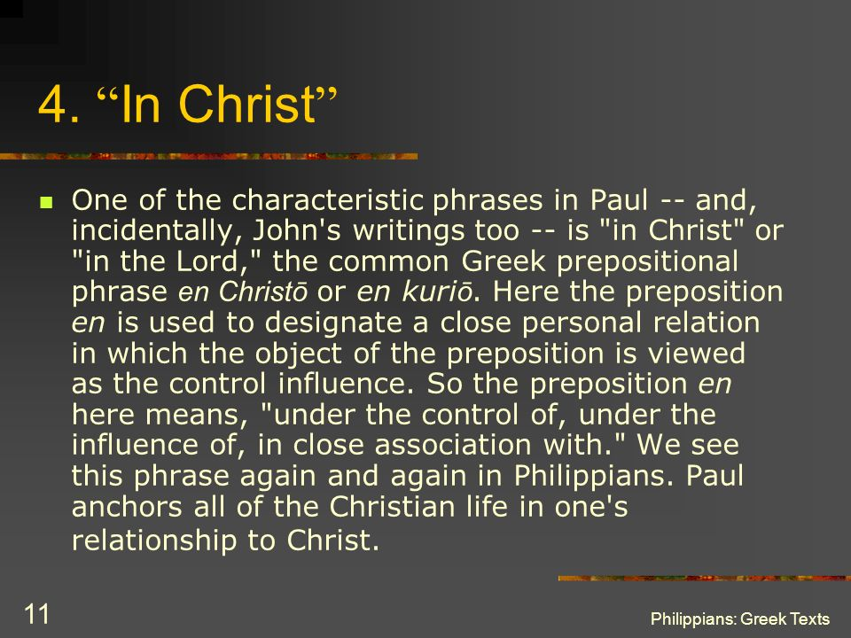 Philippians: Greek Texts 11 4. In Christ One of the characteristic phrases in Paul -- and, incidentally, John's writings too -- is