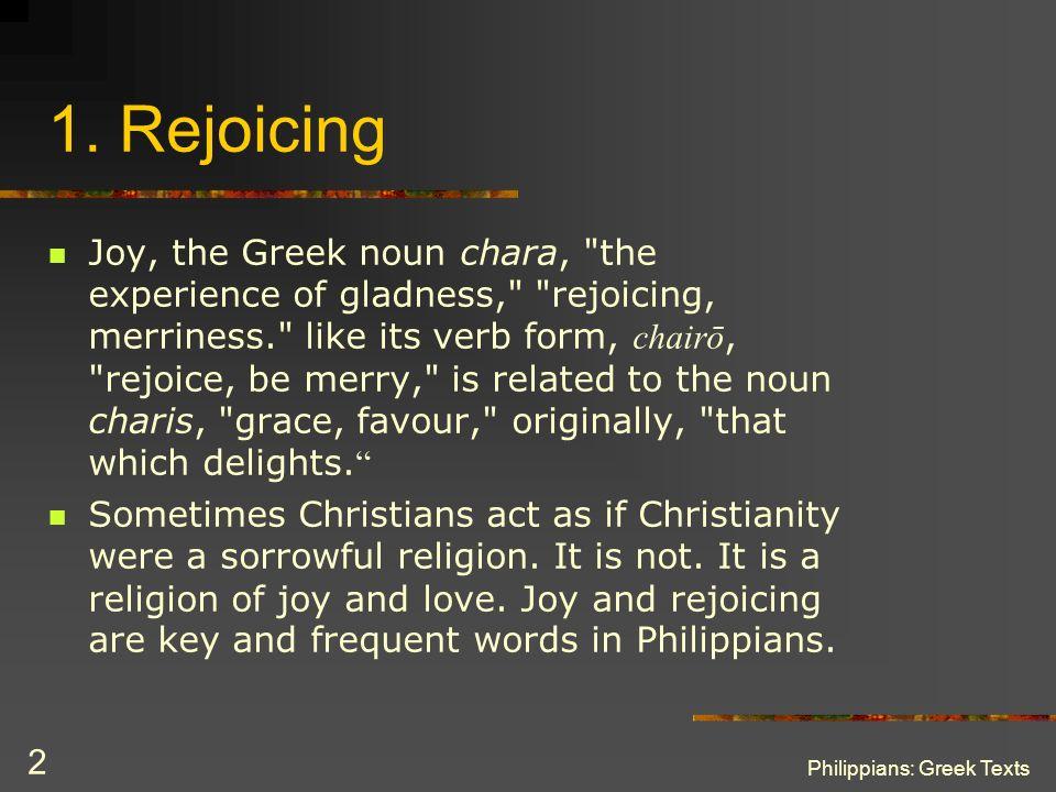 Philippians: Greek Texts 2 1. Rejoicing Joy, the Greek noun chara,