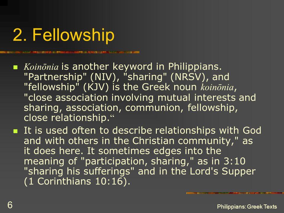 Philippians: Greek Texts 6 2. Fellowship Koinōnia is another keyword in Philippians.