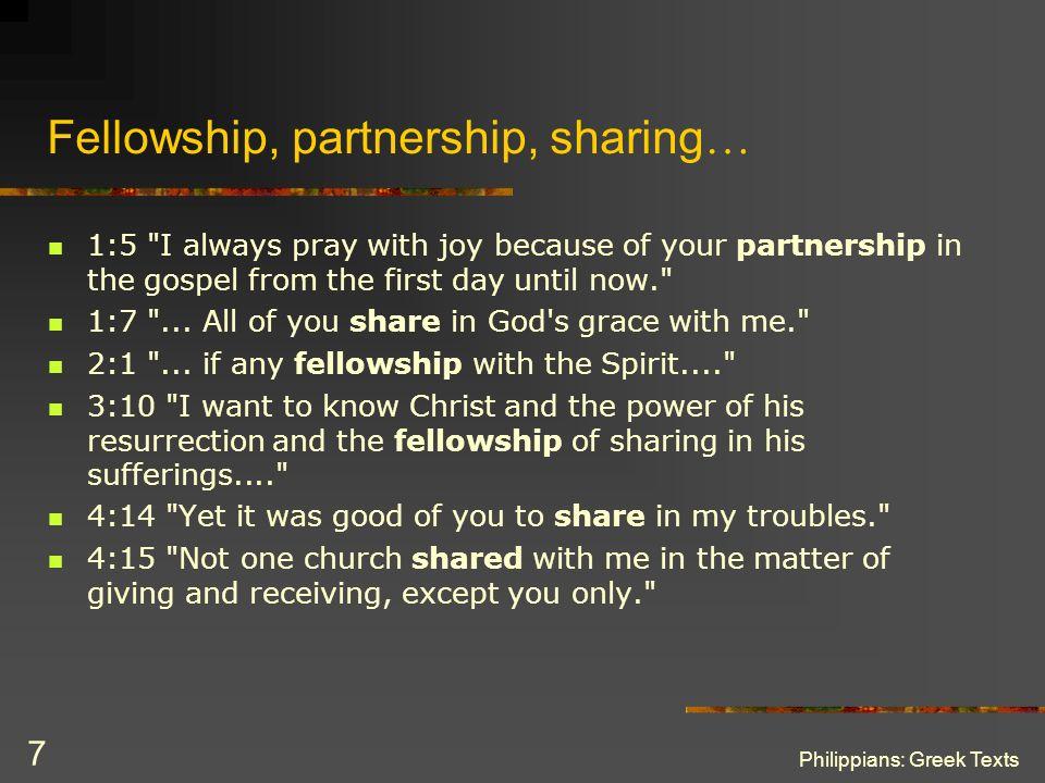 Philippians: Greek Texts 7 Fellowship, partnership, sharing … 1:5