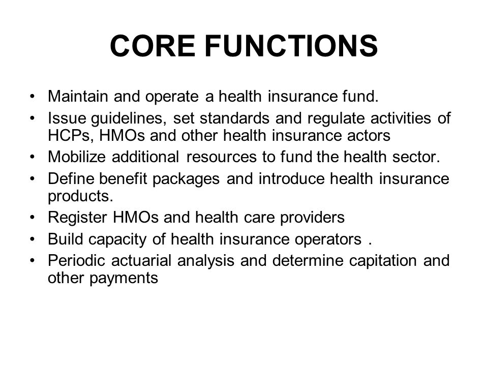 CORE FUNCTIONS Maintain and operate a health insurance fund.