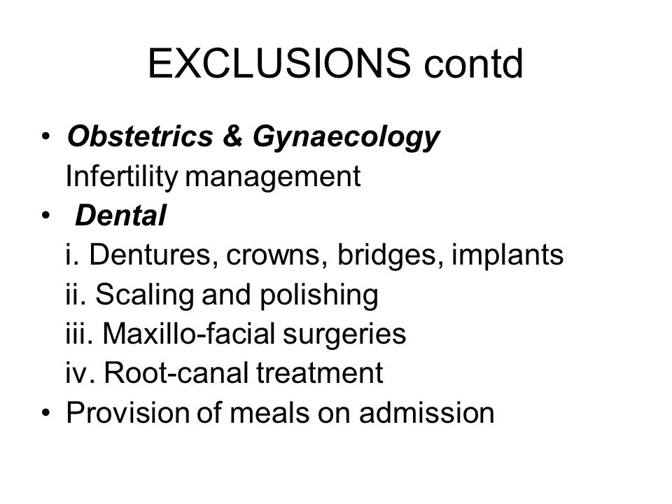 EXCLUSIONS contd Obstetrics & Gynaecology Infertility management Dental i.