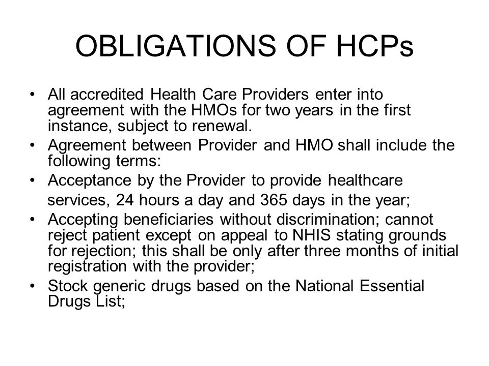 OBLIGATIONS OF HCPs All accredited Health Care Providers enter into agreement with the HMOs for two years in the first instance, subject to renewal.