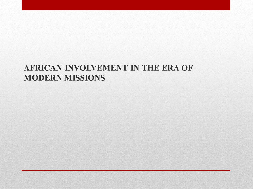 AFRICAN INVOLVEMENT IN THE ERA OF MODERN MISSIONS