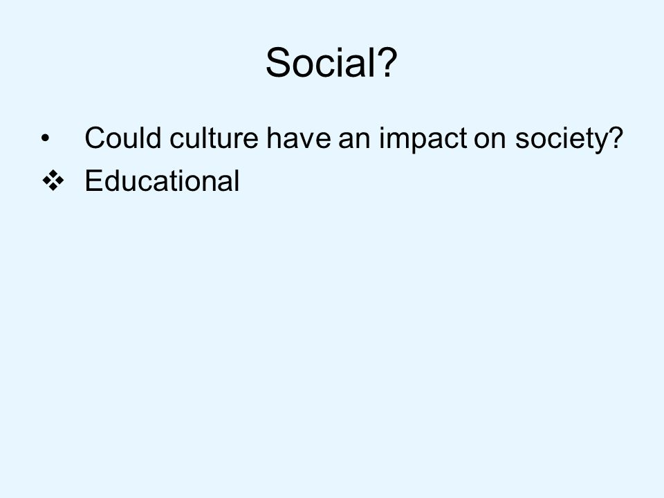 Could culture have an impact on society Educational