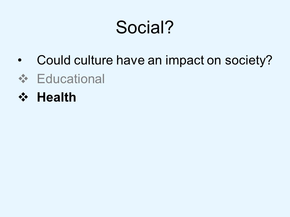 Social Could culture have an impact on society Educational Health