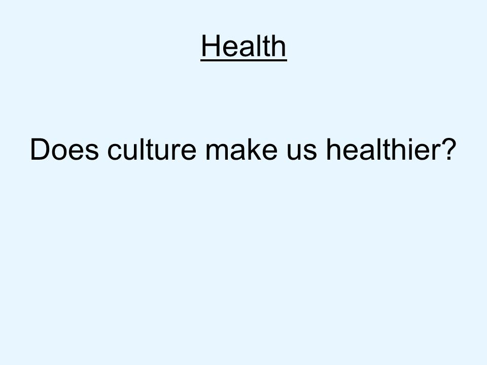 Does culture make us healthier