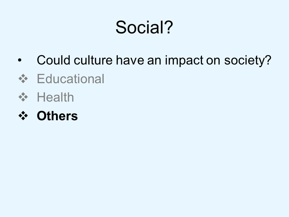Social Could culture have an impact on society Educational Health Others