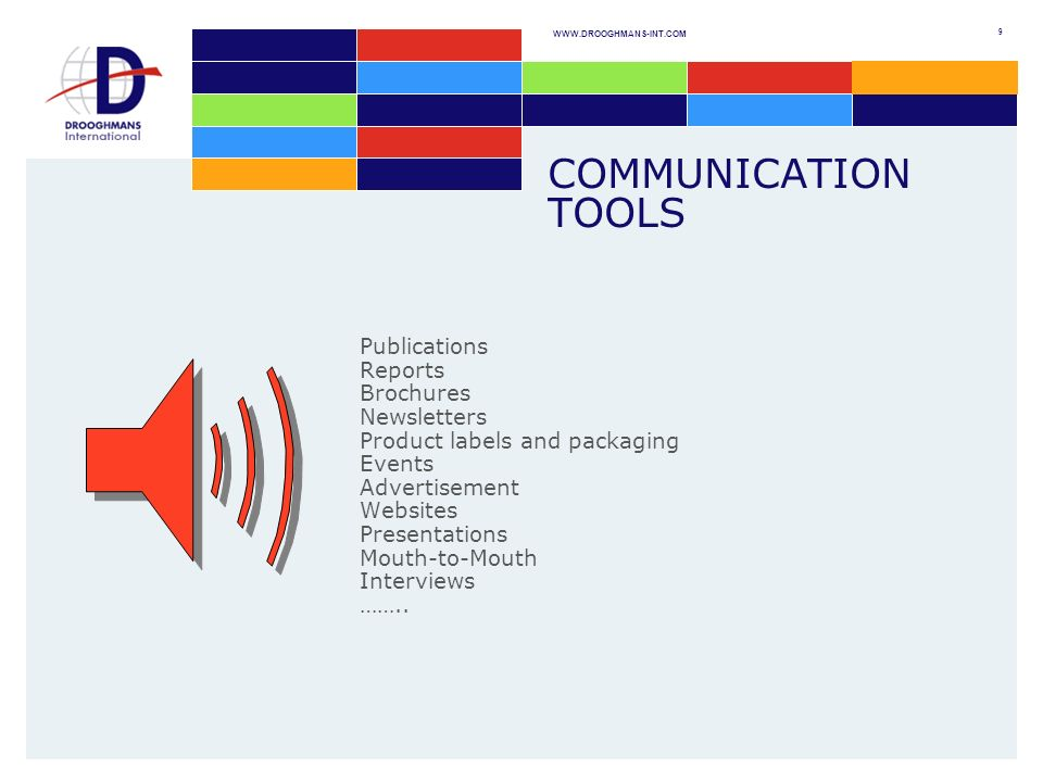 9 COMMUNICATION TOOLS Publications Reports Brochures Newsletters Product labels and packaging Events Advertisement Websites Presentations Mouth-to-Mouth Interviews ……..