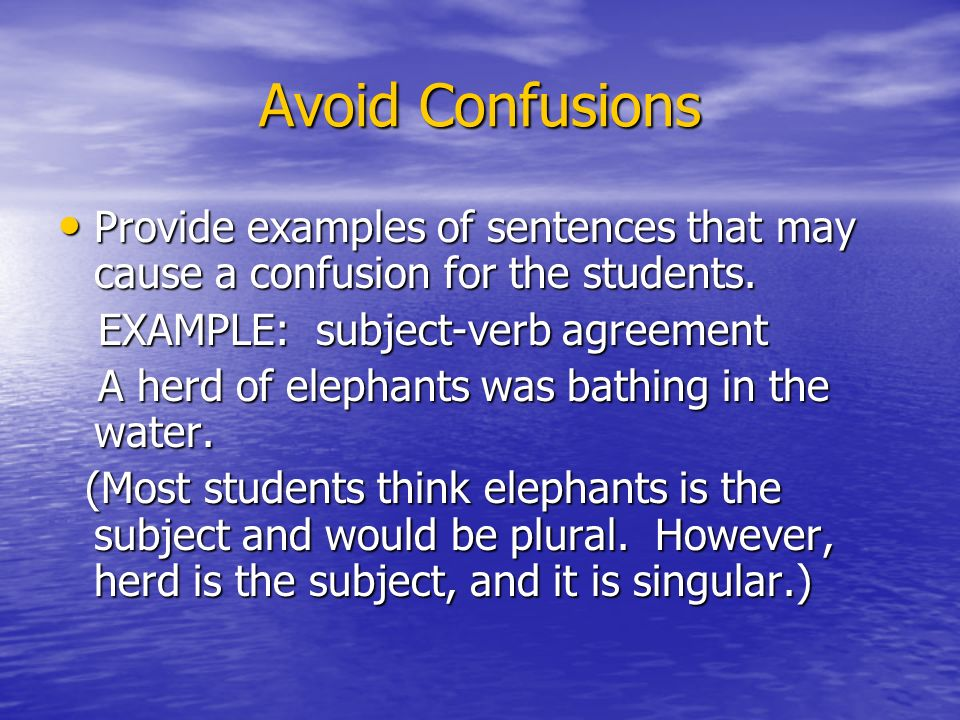 Avoid Confusions Provide examples of sentences that may cause a confusion for the students.