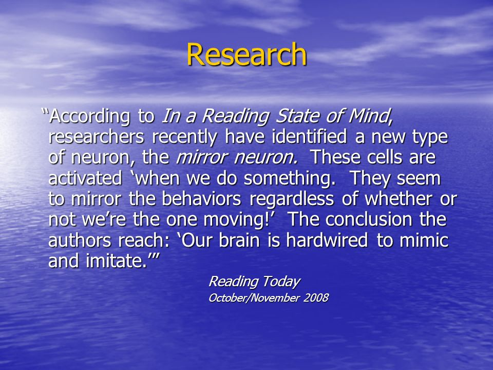 Research According to In a Reading State of Mind, researchers recently have identified a new type of neuron, the mirror neuron.