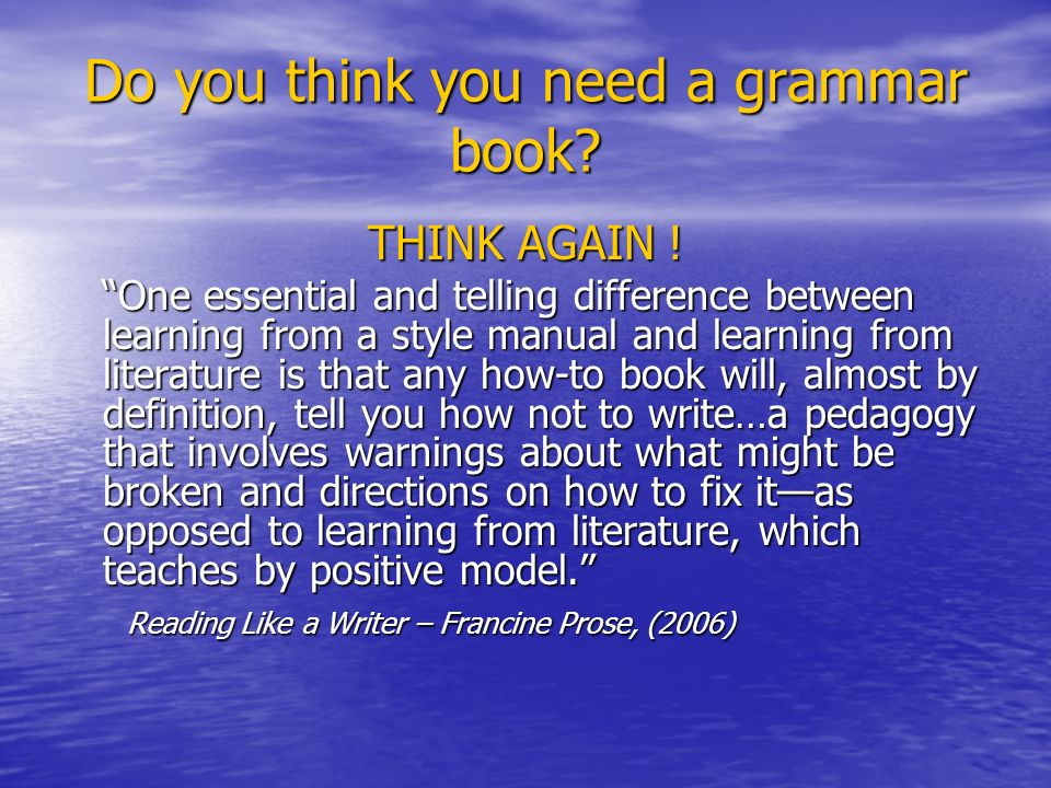 Do you think you need a grammar book. THINK AGAIN .
