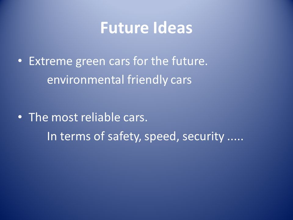 Future Ideas Extreme green cars for the future. environmental friendly cars The most reliable cars.