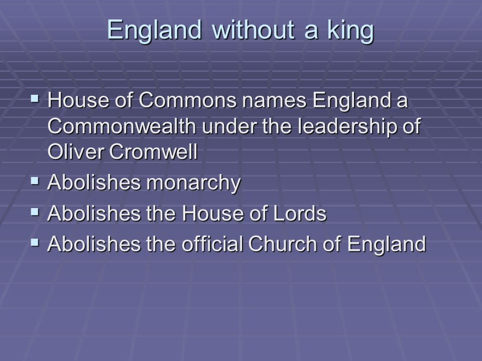 England without a king House of Commons names England a Commonwealth under the leadership of Oliver Cromwell House of Commons names England a Commonwe