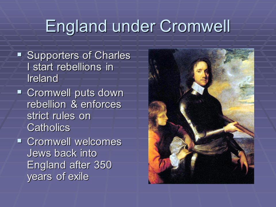 England under Cromwell Supporters of Charles I start rebellions in Ireland Supporters of Charles I start rebellions in Ireland Cromwell puts down rebe