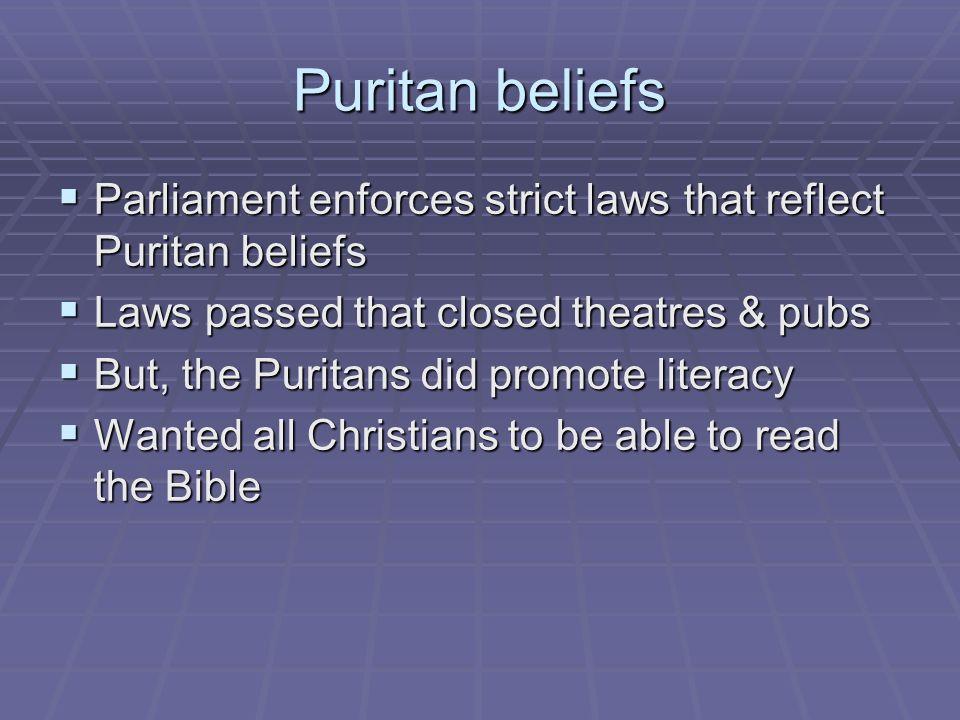 Puritan beliefs Parliament enforces strict laws that reflect Puritan beliefs Parliament enforces strict laws that reflect Puritan beliefs Laws passed