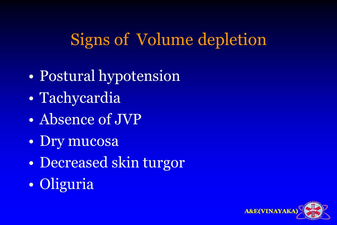 A&E(VINAYAKA) Signs of Volume depletion Postural hypotension Tachycardia Absence of JVP Dry mucosa Decreased skin turgor Oliguria