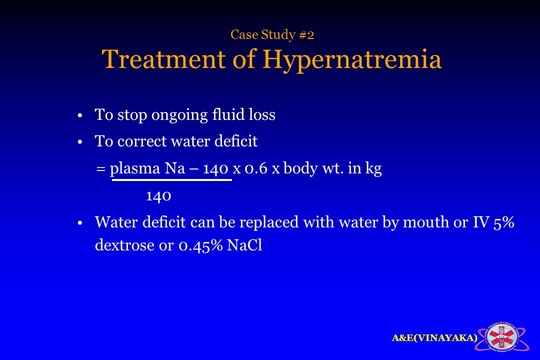 A&E(VINAYAKA) Case Study #2 Treatment of Hypernatremia To stop ongoing fluid loss To correct water deficit = plasma Na – 140 x 0.6 x body wt. in kg 14