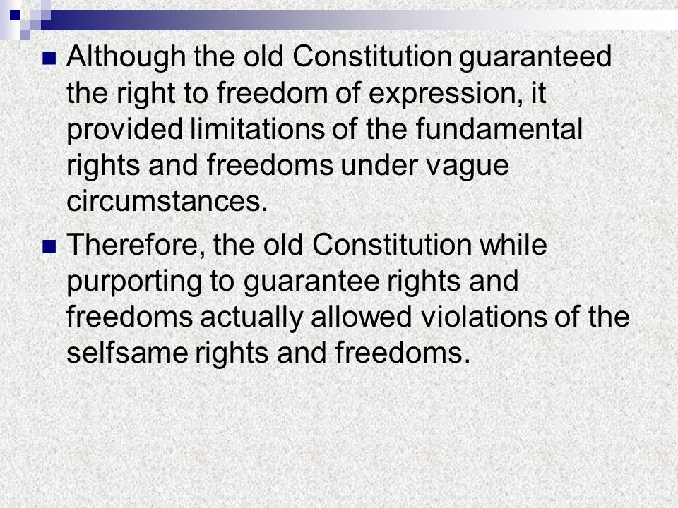 Although the old Constitution guaranteed the right to freedom of expression, it provided limitations of the fundamental rights and freedoms under vagu