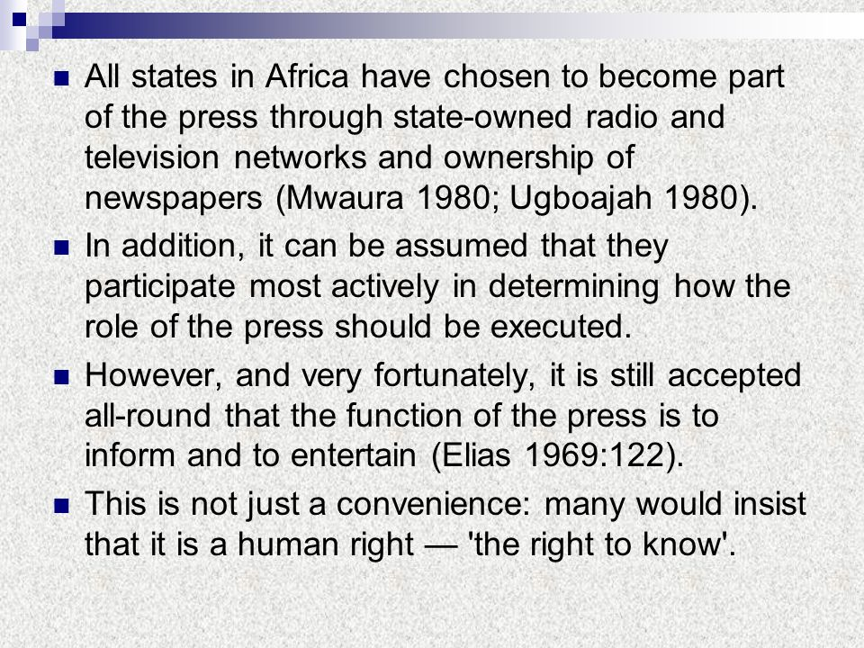 All states in Africa have chosen to become part of the press through state-owned radio and television networks and ownership of newspapers (Mwaura 198