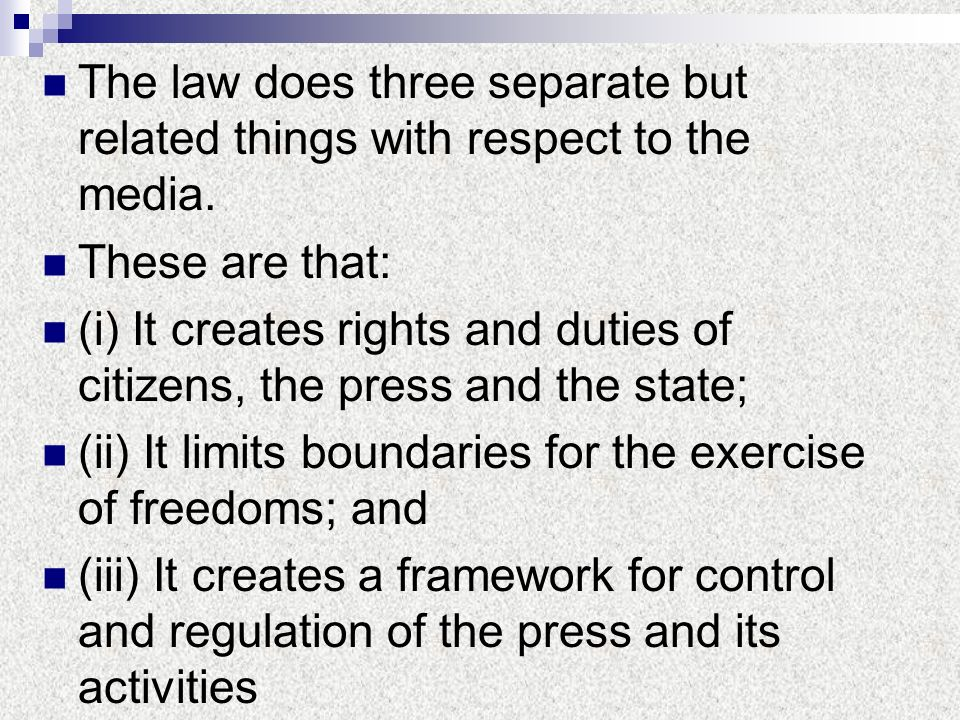 The law does three separate but related things with respect to the media. These are that: (i) It creates rights and duties of citizens, the press and