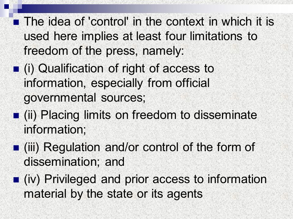 The idea of 'control' in the context in which it is used here implies at least four limitations to freedom of the press, namely: (i) Qualification of