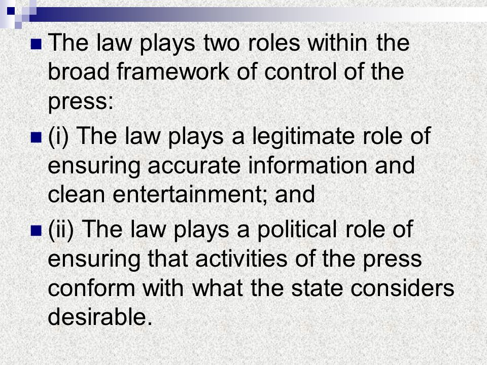 The law plays two roles within the broad framework of control of the press: (i) The law plays a legitimate role of ensuring accurate information and c