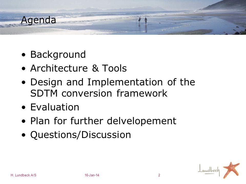 H. Lundbeck A/S16-Jan-142 Agenda Background Architecture & Tools Design and Implementation of the SDTM conversion framework Evaluation Plan for furthe