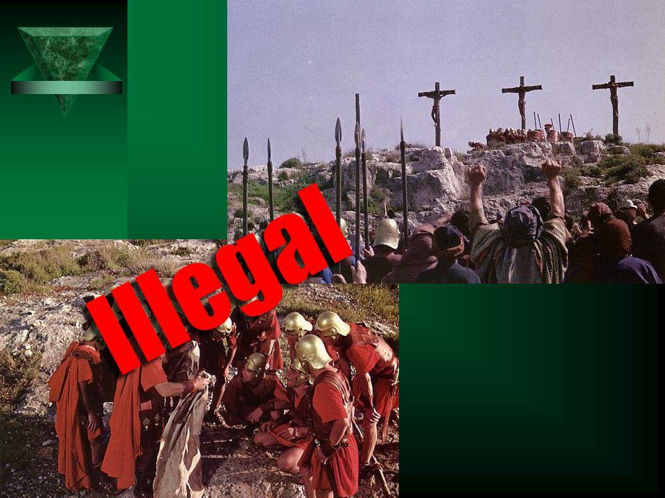 Crucifixion Illegal Illegal
