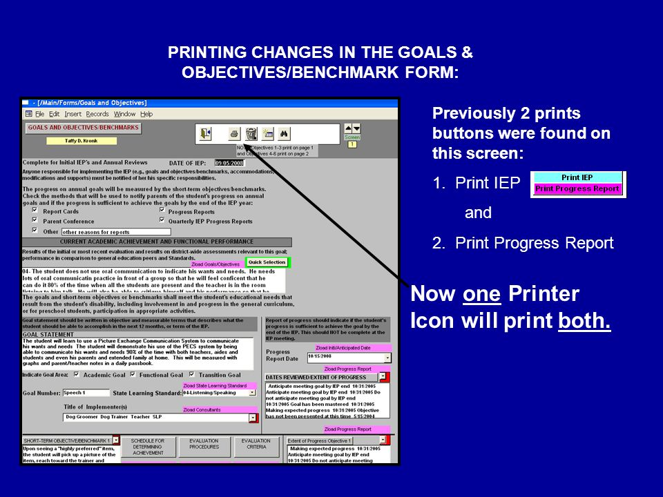 PRINTING CHANGES IN THE GOALS & OBJECTIVES/BENCHMARK FORM: Previously 2 prints buttons were found on this screen: 1.