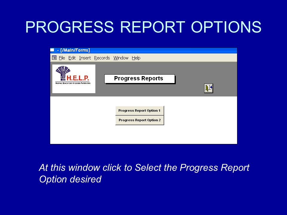 PROGRESS REPORT OPTIONS At this window click to Select the Progress Report Option desired