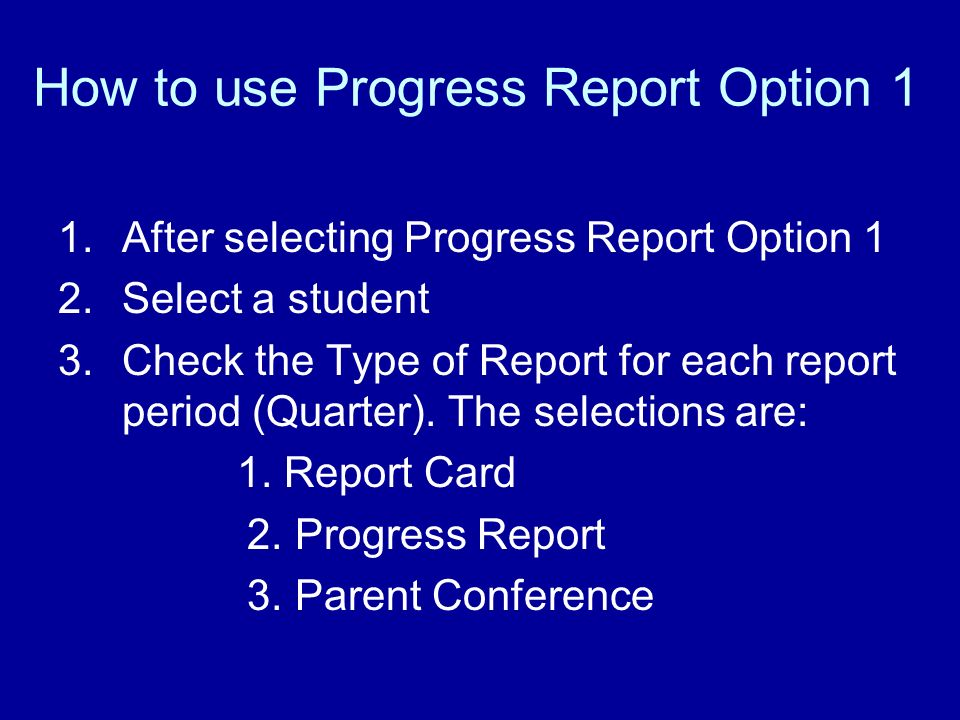 How to use Progress Report Option 1 1.After selecting Progress Report Option 1 2.Select a student 3.Check the Type of Report for each report period (Quarter).