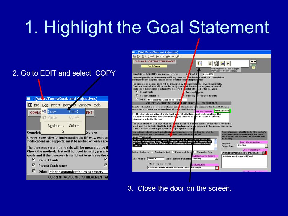 1. Highlight the Goal Statement 2. Go to EDIT and select COPY 3. Close the door on the screen.