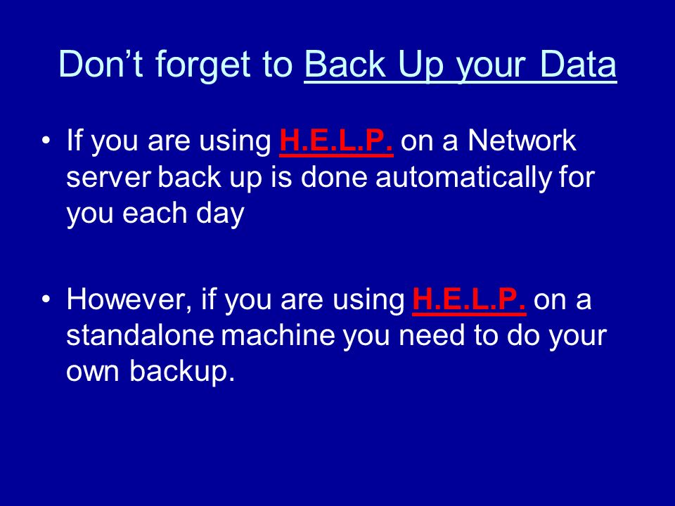 Dont forget to Back Up your Data If you are using H.E.L.P.