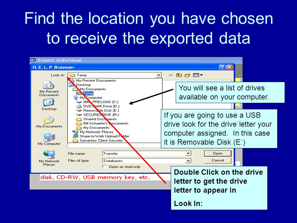 Find the location you have chosen to receive the exported data You will see a list of drives available on your computer.