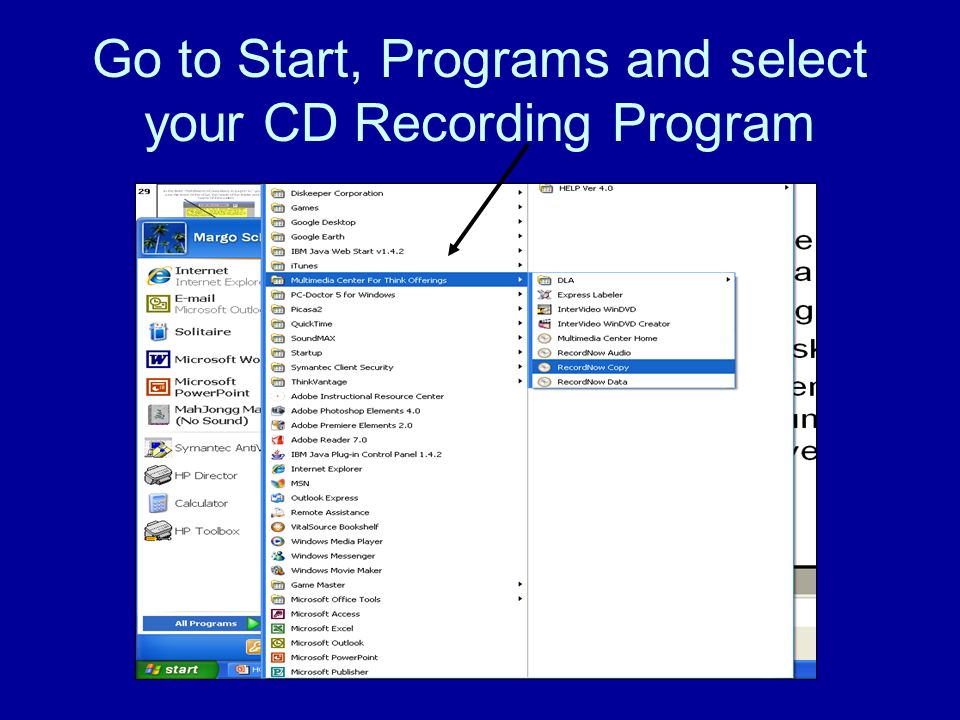 Go to Start, Programs and select your CD Recording Program