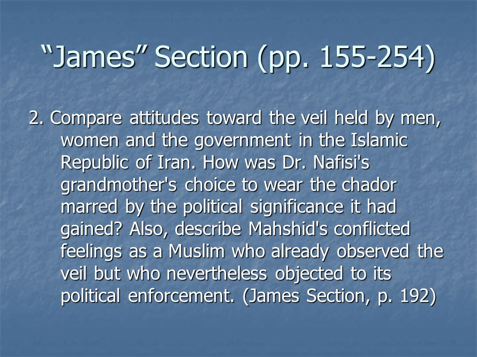 James Section (pp. 155-254) 2. Compare attitudes toward the veil held by men, women and the government in the Islamic Republic of Iran. How was Dr. Na