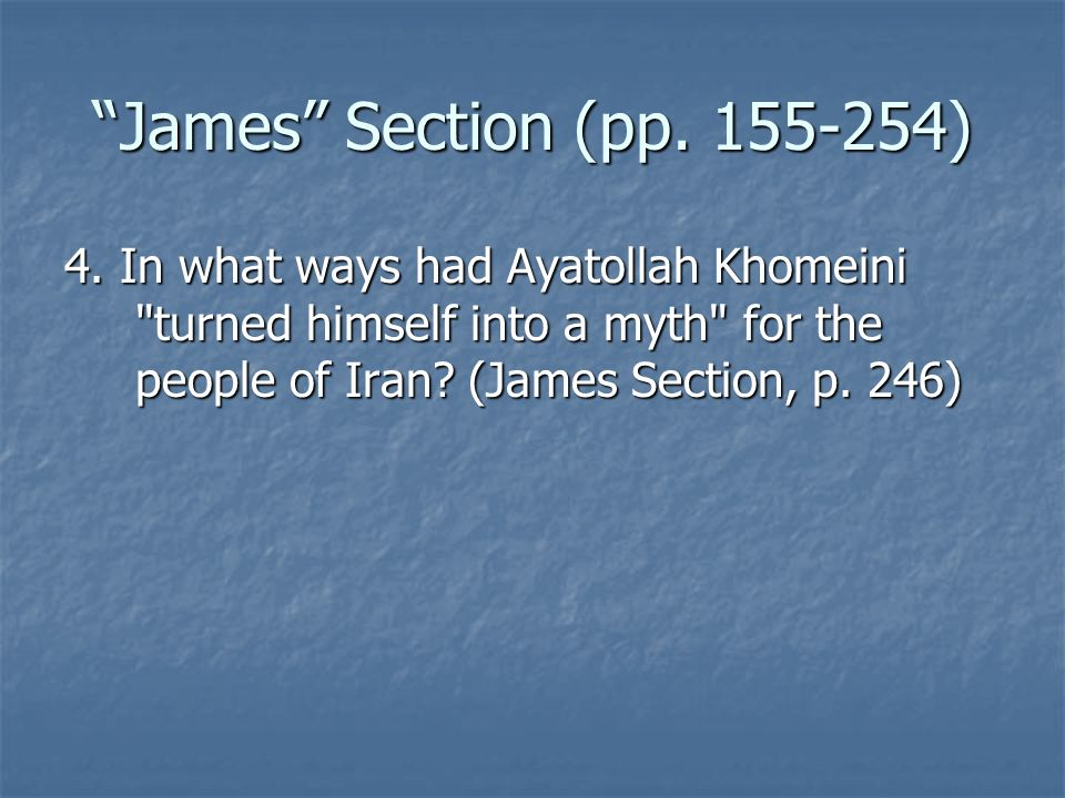 James Section (pp. 155-254) 4. In what ways had Ayatollah Khomeini