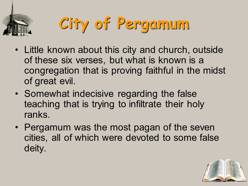 City of Pergamum Little known about this city and church, outside of these six verses, but what is known is a congregation that is proving faithful in