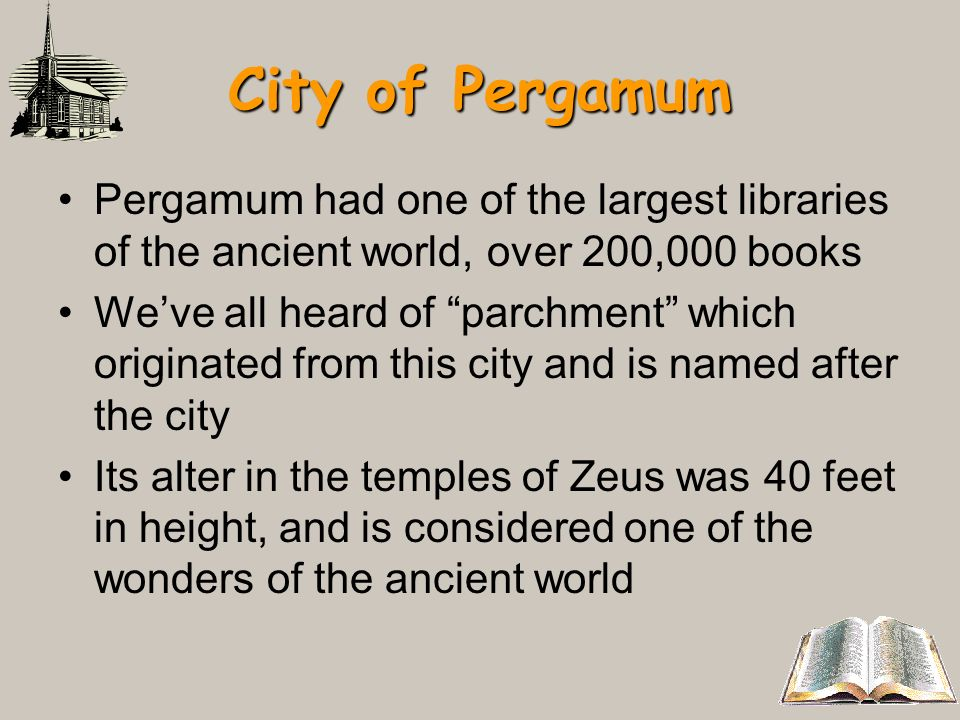 City of Pergamum Pergamum had one of the largest libraries of the ancient world, over 200,000 books Weve all heard of parchment which originated from