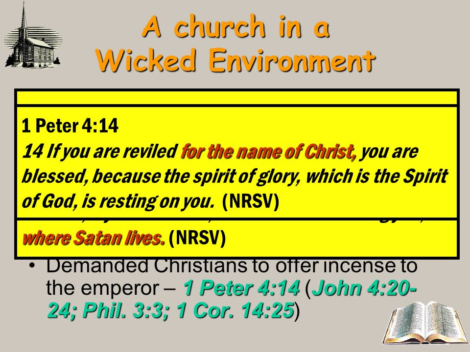 A church in a Wicked Environment Revelation 2:13The life, work, surroundings of the church – A city where Satans throne is – Revelation 2:13 Revelatio