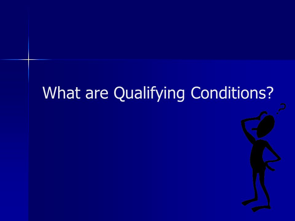 What are Qualifying Conditions?