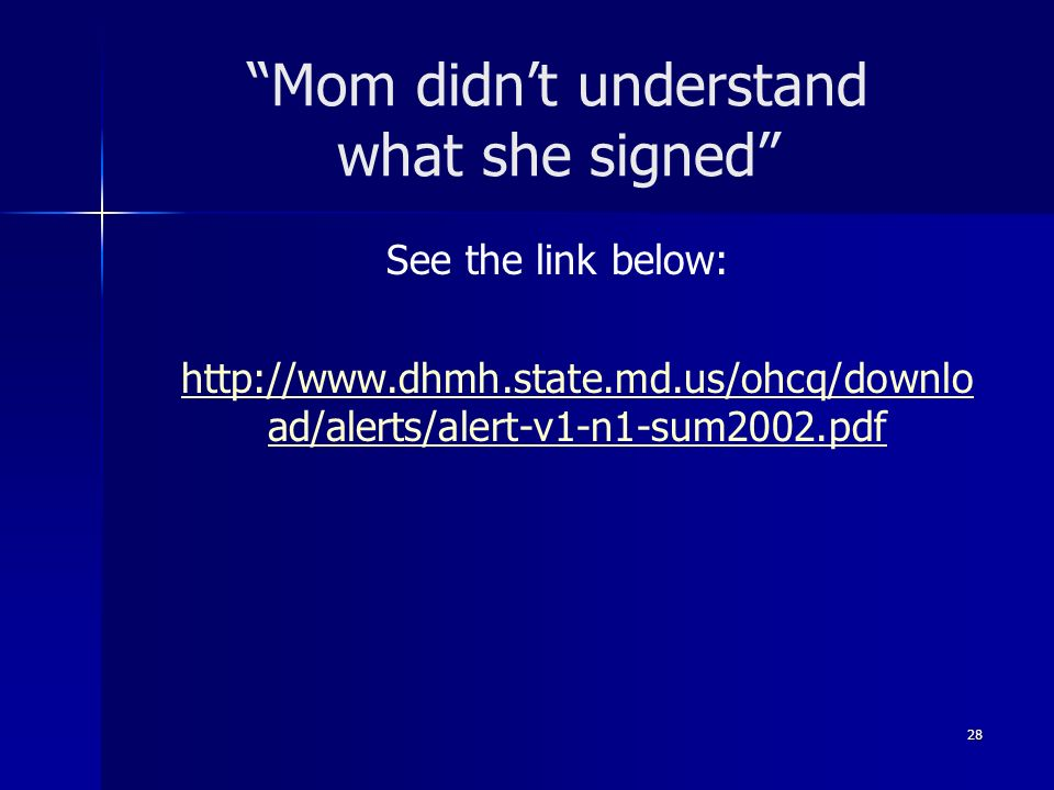 Mom didnt understand what she signed See the link below: http://www.dhmh.state.md.us/ohcq/downlo ad/alerts/alert-v1-n1-sum2002.pdf 28