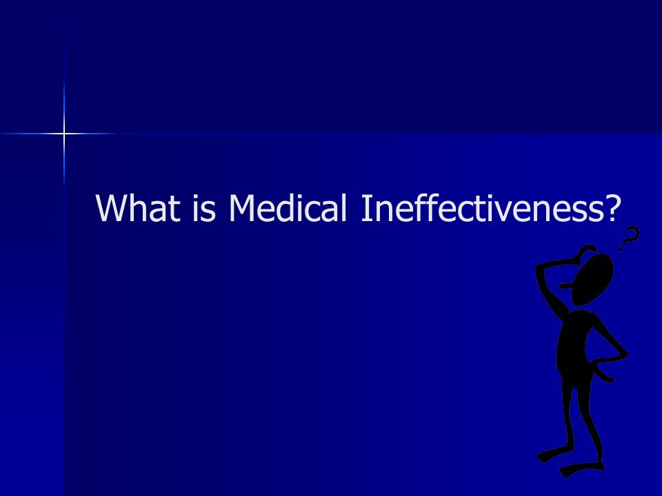 What is Medical Ineffectiveness?