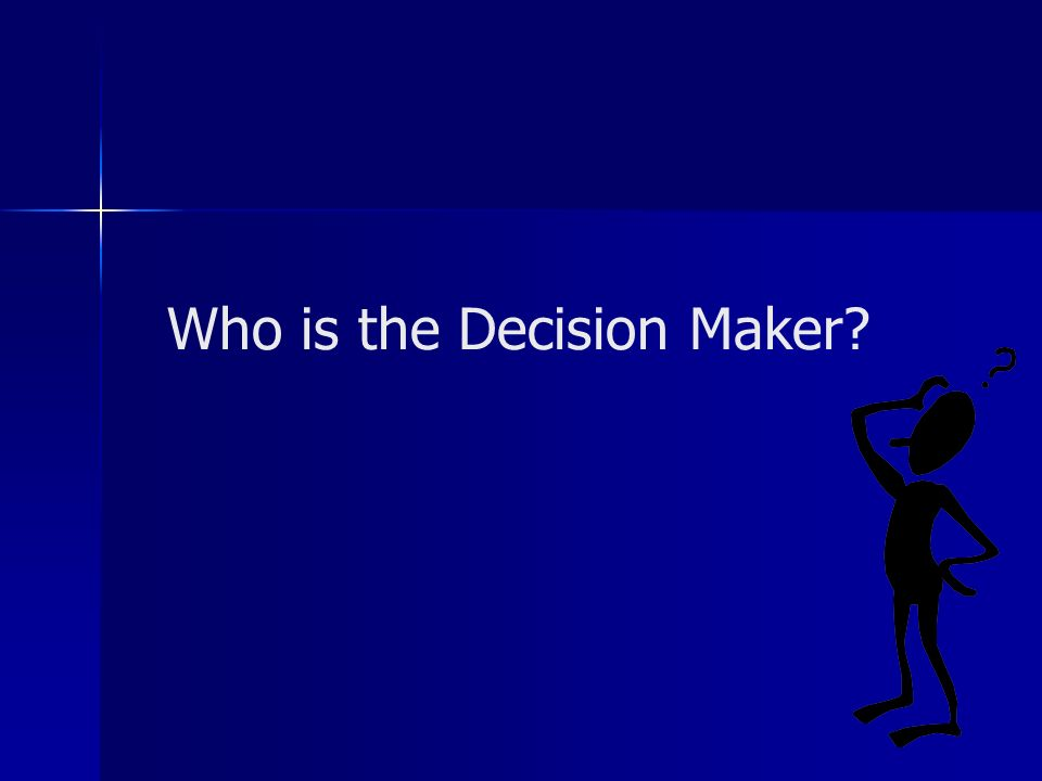 Who is the Decision Maker?