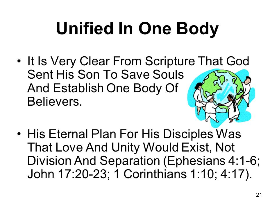 21 Unified In One Body It Is Very Clear From Scripture That God Sent His Son To Save Souls And Establish One Body Of Believers. His Eternal Plan For H