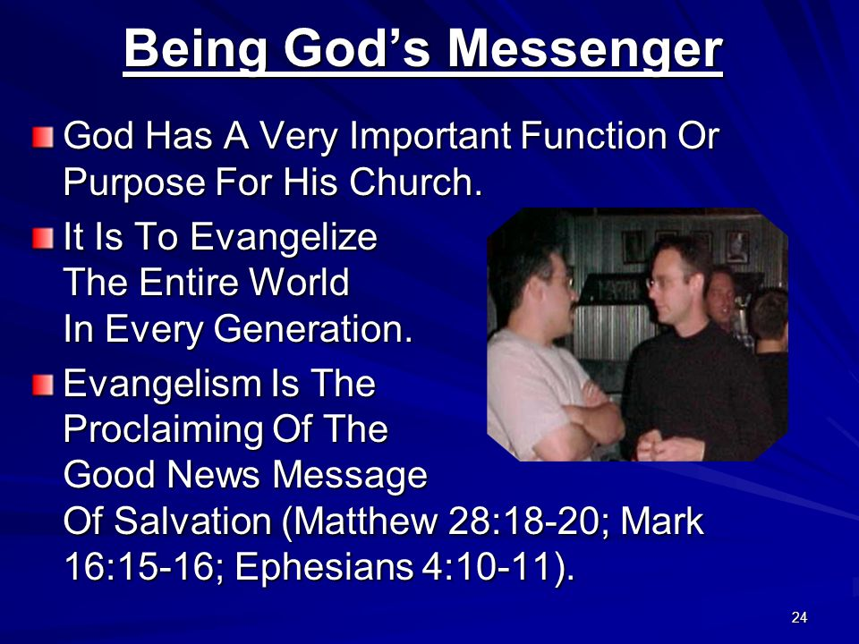 24 Being Gods Messenger God Has A Very Important Function Or Purpose For His Church. It Is To Evangelize The Entire World In Every Generation. Evangel