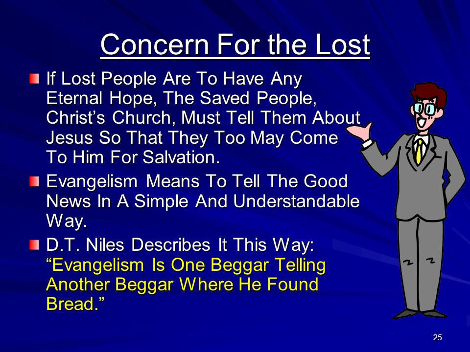 25 Concern For the Lost If Lost People Are To Have Any Eternal Hope, The Saved People, Christs Church, Must Tell Them About Jesus So That They Too May